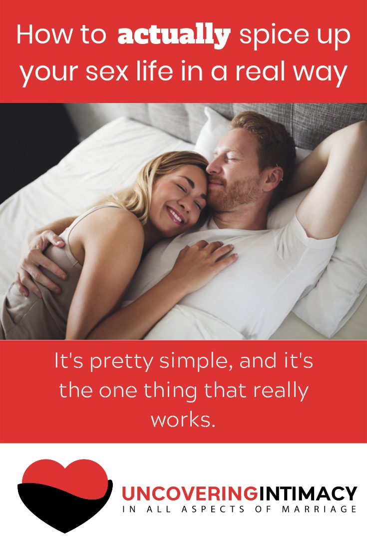 How to actually spice up your sex life in a real way.  It's pretty simple, and it's the one thing that really works.