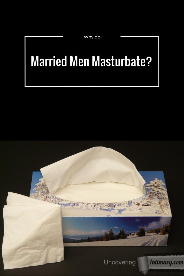 Why do married men masturbate?