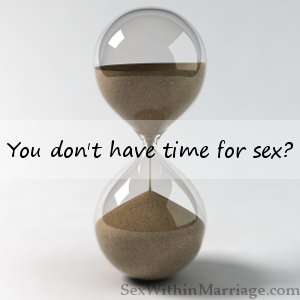 You dont have time for sex