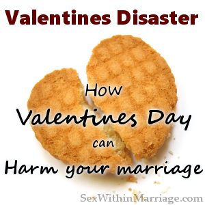 Valentines Disaster - How valentines day can harm your marriage