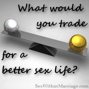 What would you trade for a better sex life