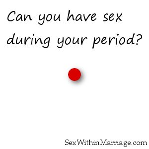 Can you have sex during your period