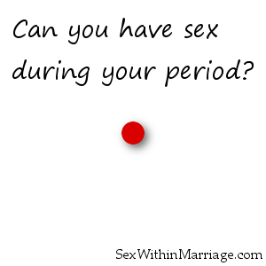 Can you have sex while being on your period