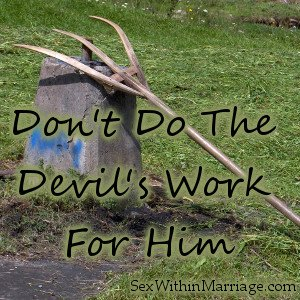 Dont Do The Devils Work For Him