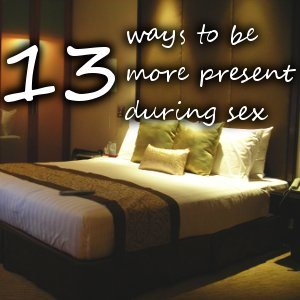 13-ways-to-be-more-present-during-sex-300