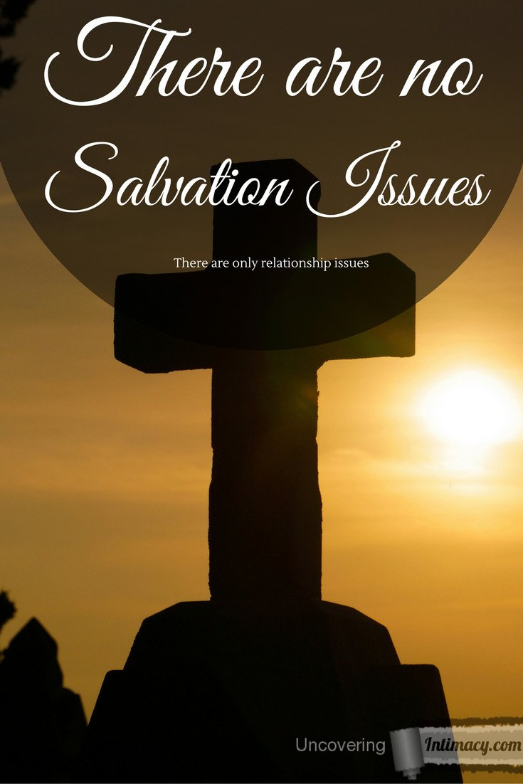 There are no salvation issues - Only relationship issues