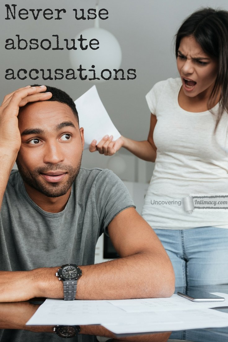 Never use absolute accusations in conflict