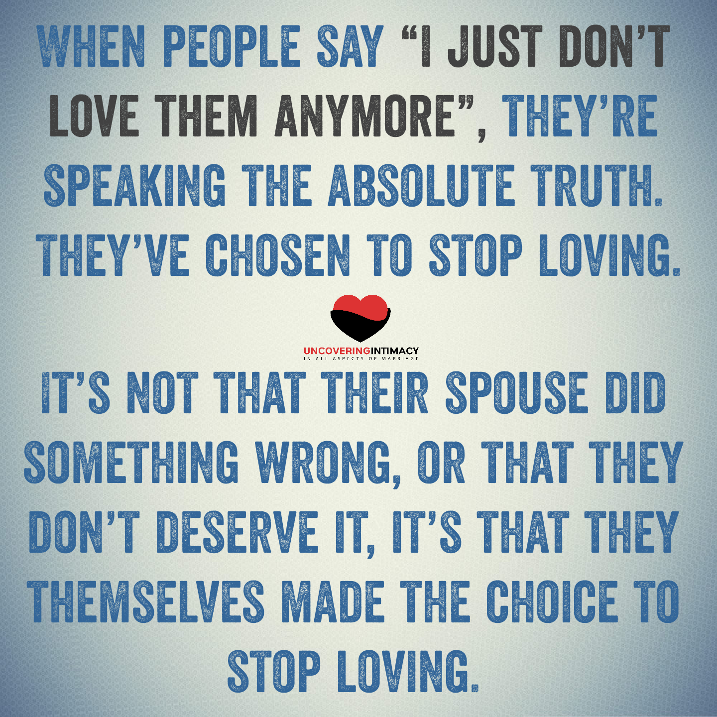 "I think when people say ""I just don't love them anymore"", they're speaking the absolute truth.  They've chosen to stop loving, and it's impossible to cherish someone you've chosen not to love.  It's not that their spouse did something wrong, or that they don't deserve it, it's that they themselves made the choice to stop loving, stop cherishing.  They've decided to distance themselves."