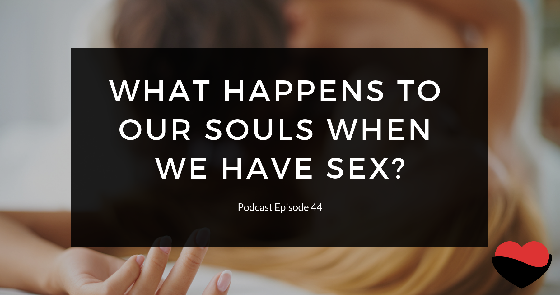 SWM 040 - What happens to our souls when we have sex