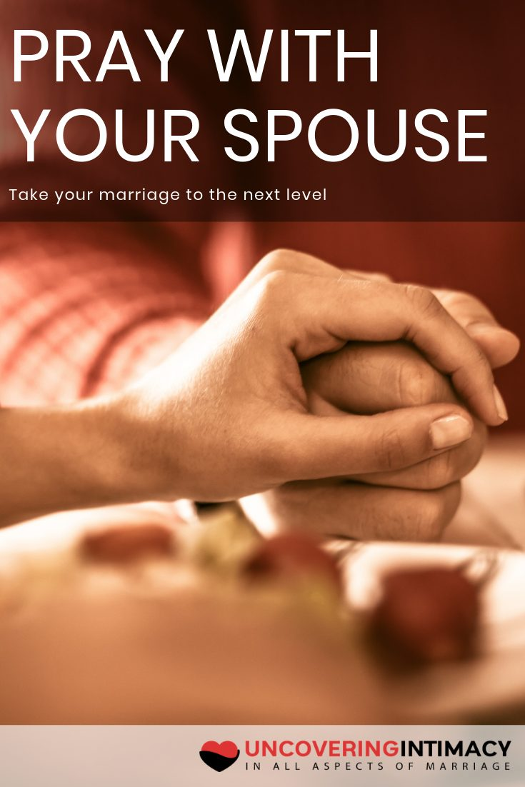 Pray with your spouse.  Take your marriage to the next level.
