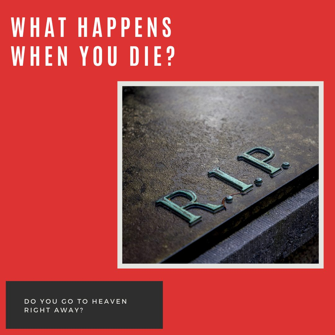 What happens when you die? Do you go to heaven right away?