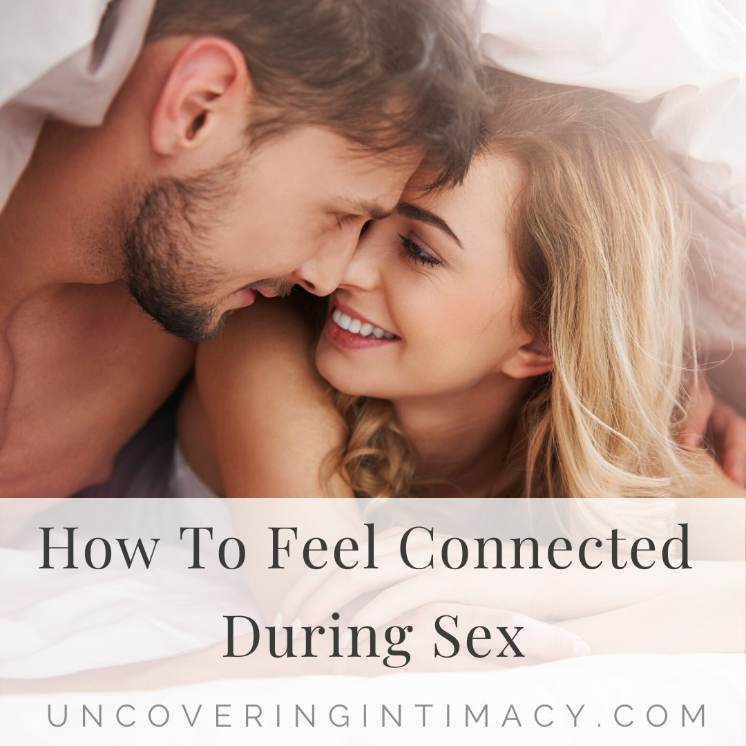 How to feel connected during sex