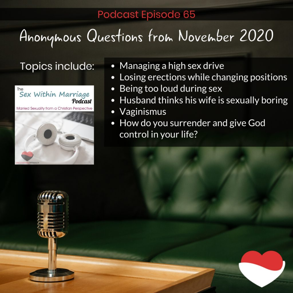 Topics Include managing a high sex drive, losing erections while changing positions, being too loud during sex, husband thinks his wife is sexually boring, vaginismus, how do you surrender and give God control in your life?