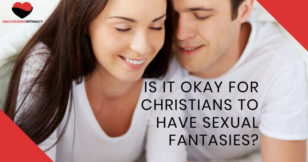 Is it okay for Christians to have sexual fantasies?