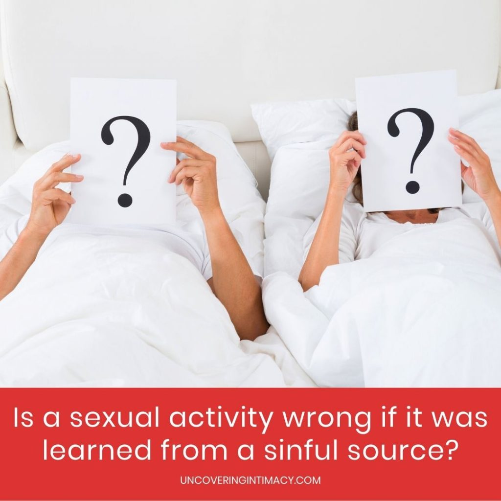 Is a sexual activity wrong if it was learned from a sinful source?