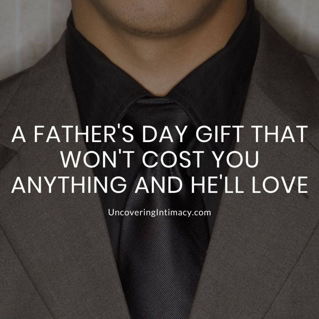 A Father's Day gift that won't cost you anything and he'll love